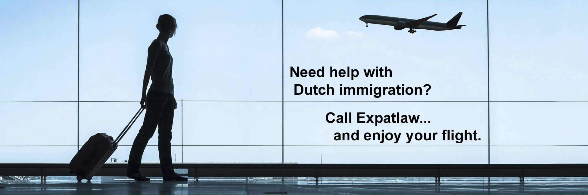Need help with Dutch immigration? Call Expatlaw...and enjoy your flight.